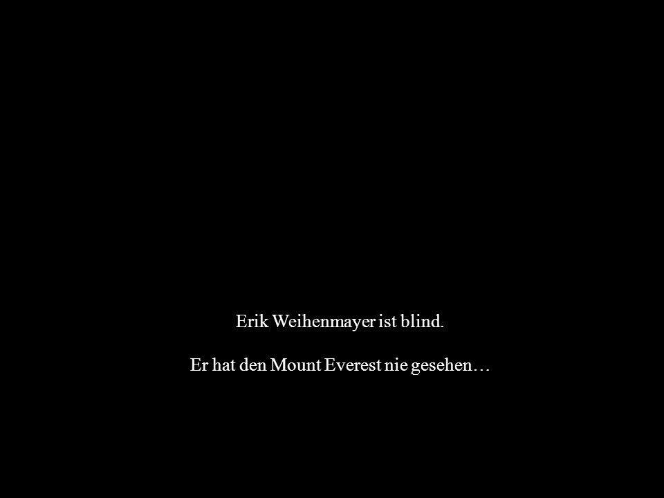 Erik Weihenmayer ist blind. Er hat den Mount Everest nie gesehen…