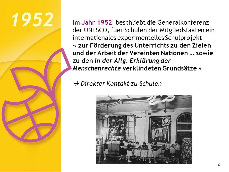 1952 Im Jahr 1952 beschließt die Generalkonferenz der UNESCO, fuer Schulen der Mitgliedstaaten ein internationales experimentelles Schulprojekt.