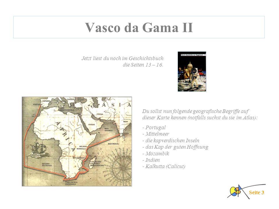 Vasco da Gama II Jetzt liest du noch im Geschichtsbuch die Seiten 13 – 16.