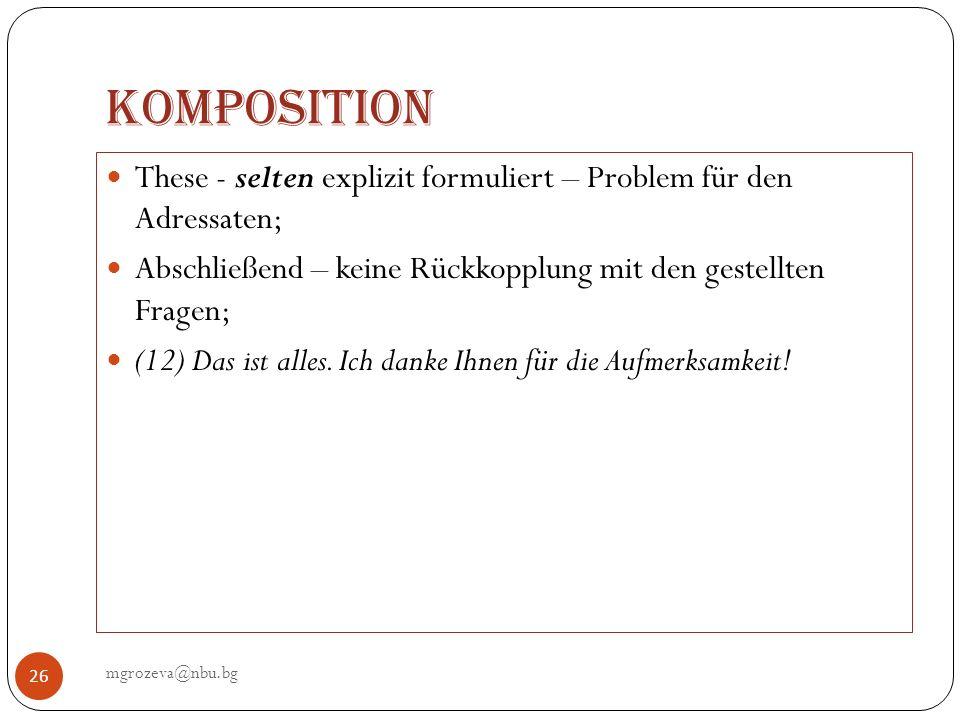 Komposition These - selten explizit formuliert – Problem für den Adressaten; Abschließend – keine Rückkopplung mit den gestellten Fragen;