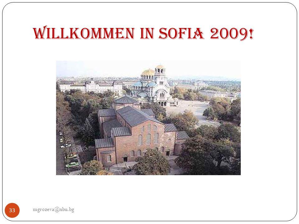 Willkommen in Sofia 2009! mgrozeva@nbu.bg