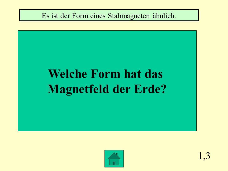 Es ist der Form eines Stabmagneten ähnlich.