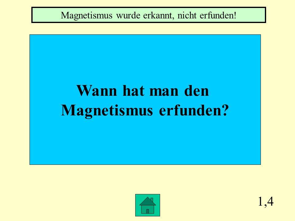 Magnetismus wurde erkannt, nicht erfunden!