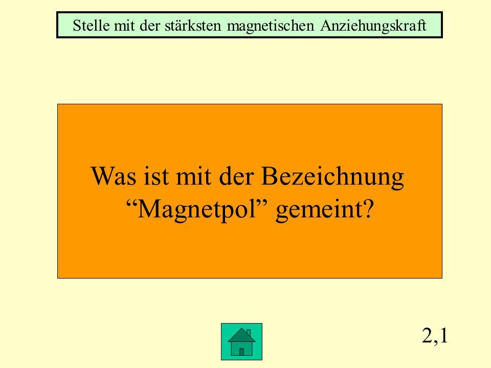 Was ist mit der Bezeichnung Magnetpol gemeint