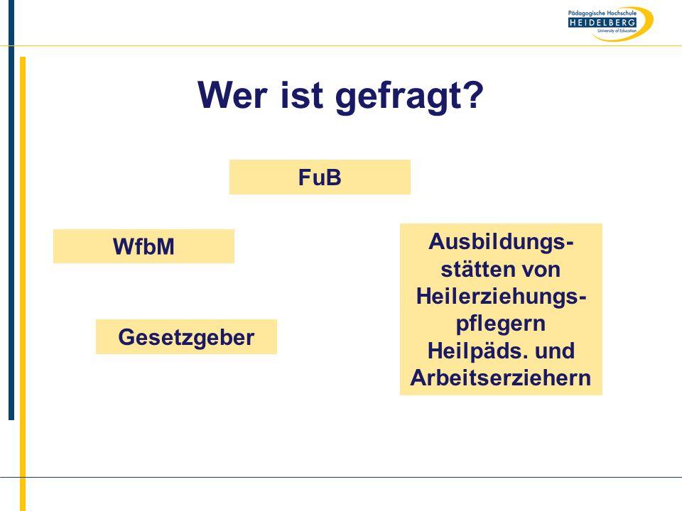 Wer ist gefragt FuB. Ausbildungs-stätten von Heilerziehungs-pflegern Heilpäds. und Arbeitserziehern.