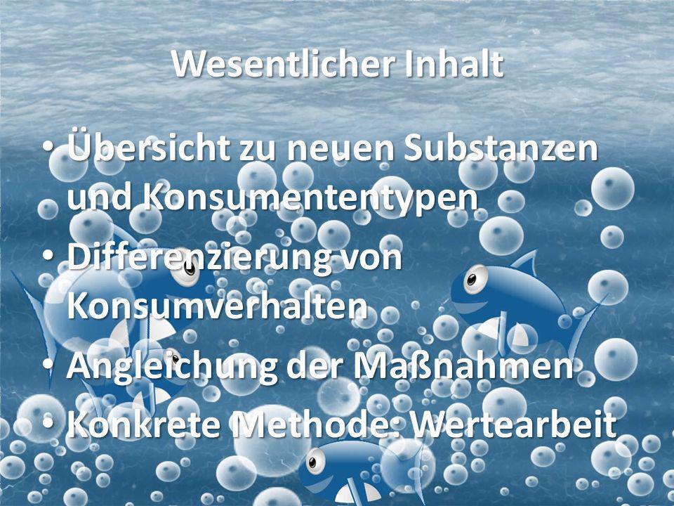 Wesentlicher Inhalt Übersicht zu neuen Substanzen und Konsumententypen. Differenzierung von Konsumverhalten.