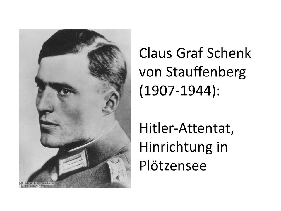 Claus Graf Schenk von Stauffenberg (1907-1944): Hitler-Attentat, Hinrichtung in Plötzensee