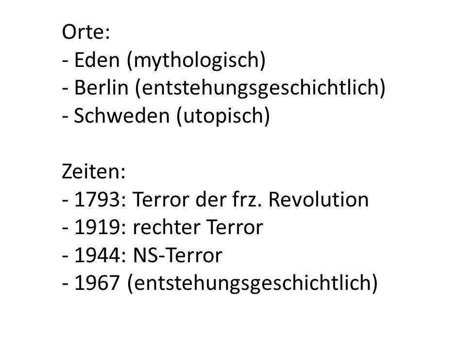 Orte: - Eden (mythologisch) - Berlin (entstehungsgeschichtlich) - Schweden (utopisch) Zeiten: - 1793: Terror der frz.