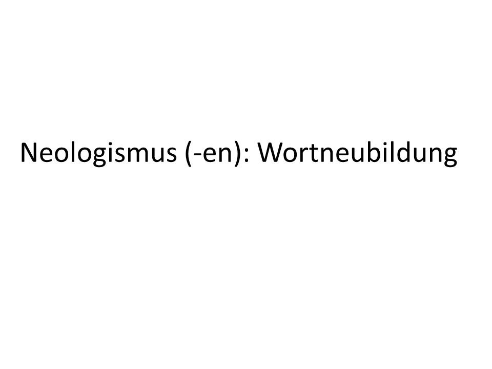 Neologismus (-en): Wortneubildung