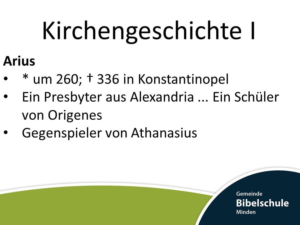Kirchengeschichte I Arius * um 260; † 336 in Konstantinopel