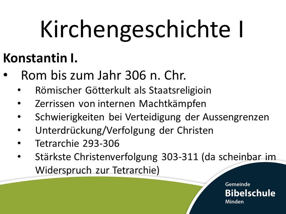 Kirchengeschichte I Konstantin I. Rom bis zum Jahr 306 n. Chr.