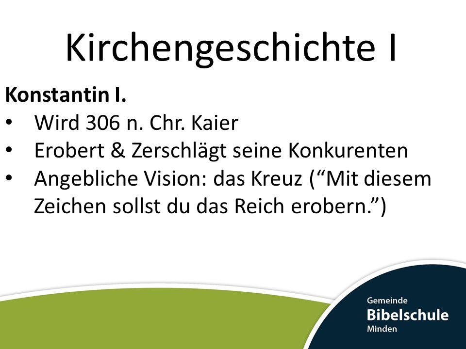 Kirchengeschichte I Konstantin I. Wird 306 n. Chr. Kaier