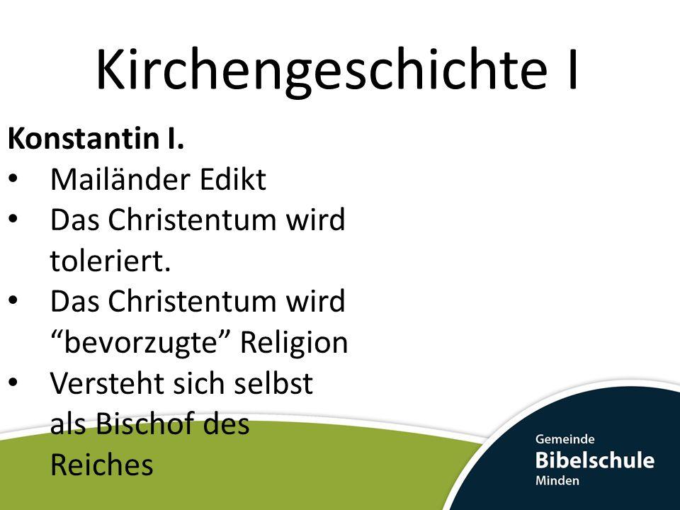 Kirchengeschichte I Konstantin I. Mailänder Edikt