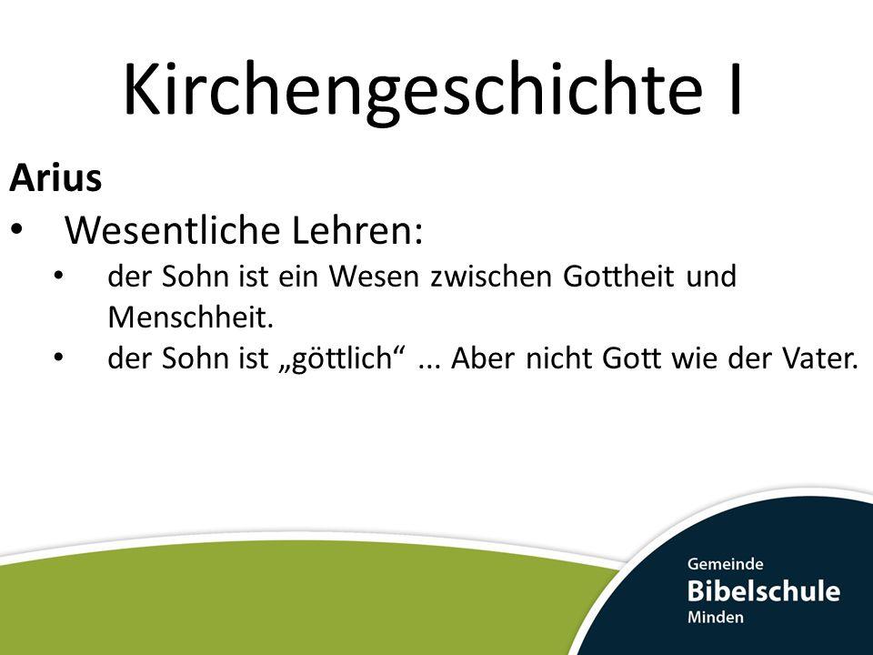 Kirchengeschichte I Arius Wesentliche Lehren: