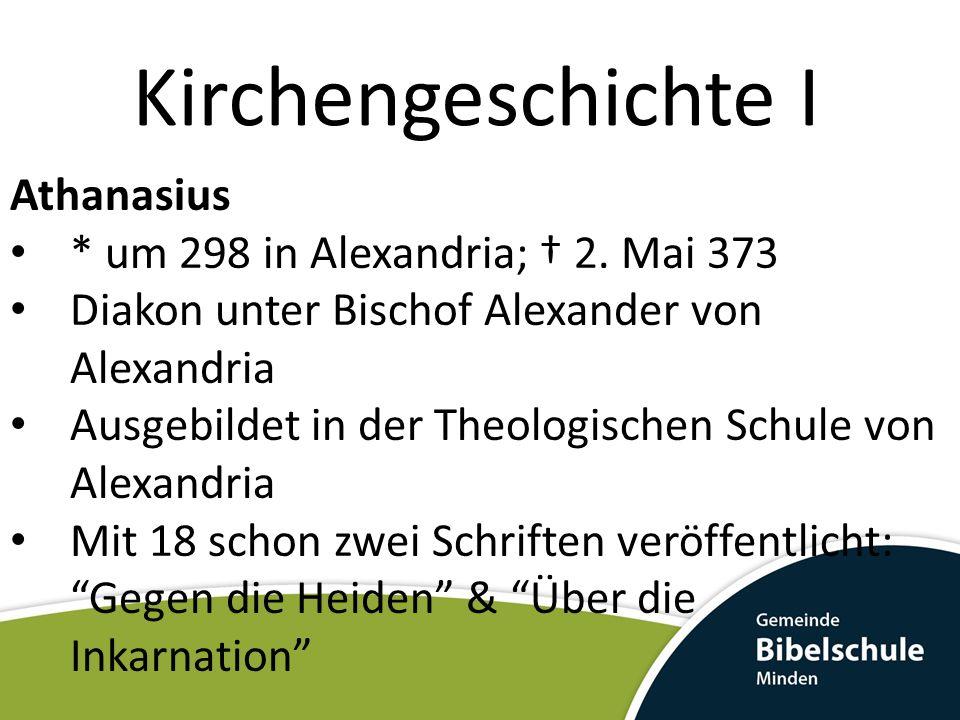 Kirchengeschichte I Athanasius * um 298 in Alexandria; † 2. Mai 373