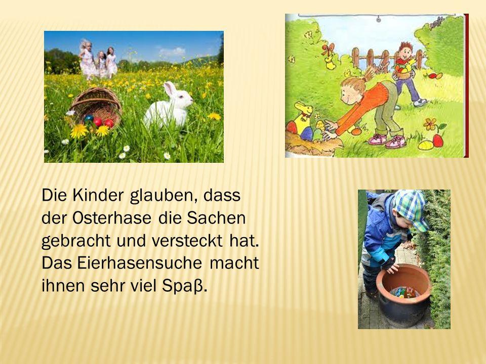 Die Kinder glauben, dass der Osterhase die Sachen gebracht und versteckt hat.