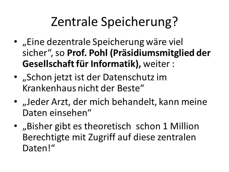"""Zentrale Speicherung """"Eine dezentrale Speicherung wäre viel sicher , so Prof. Pohl (Präsidiumsmitglied der Gesellschaft für Informatik), weiter :"""