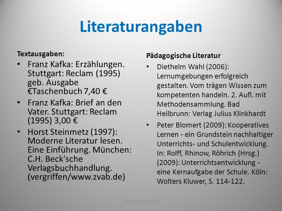 Literaturangaben Textausgaben: Franz Kafka: Erzählungen. Stuttgart: Reclam (1995) geb. Ausgabe €Taschenbuch 7,40 €