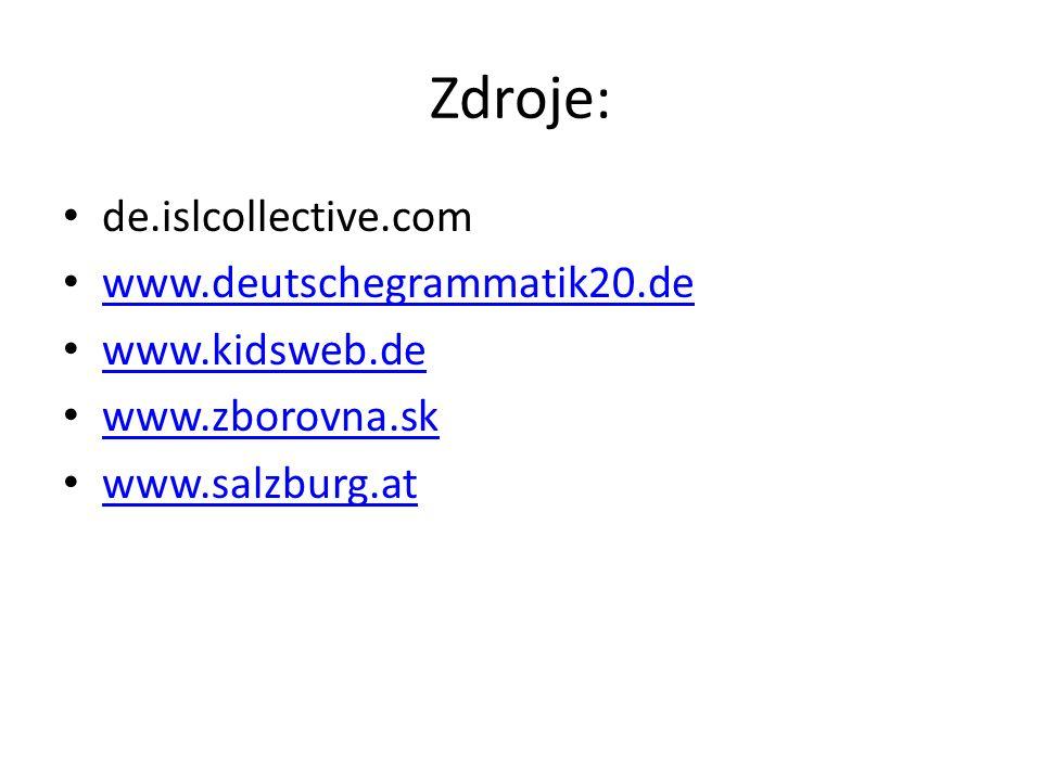 Zdroje: de.islcollective.com www.deutschegrammatik20.de www.kidsweb.de