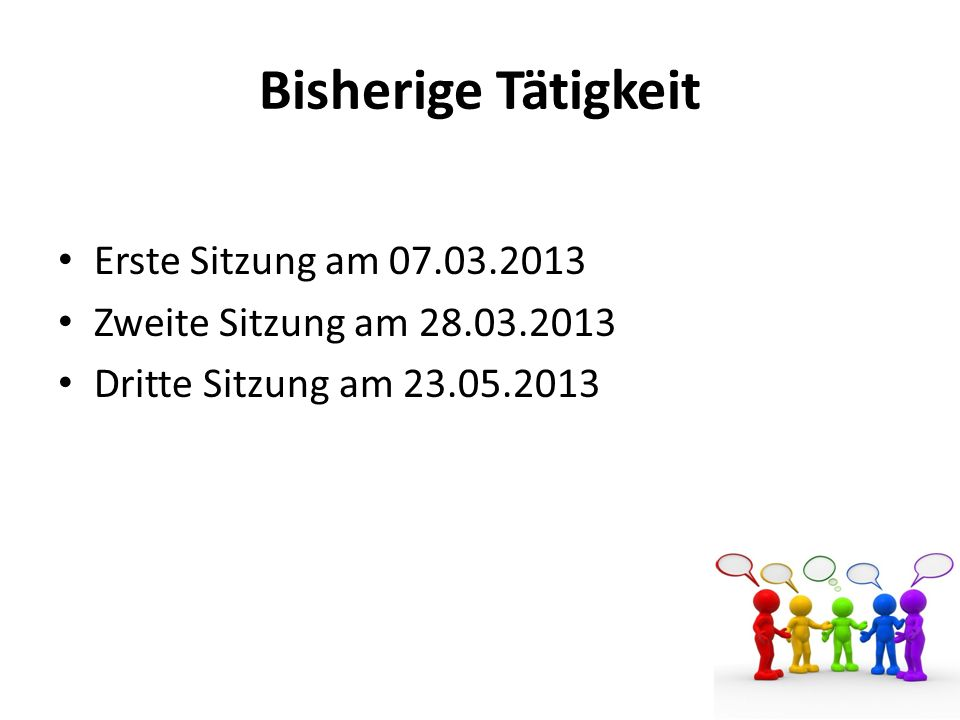 Bisherige Tätigkeit Erste Sitzung am 07.03.2013