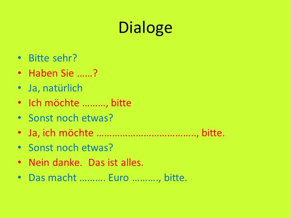 Dialoge Bitte sehr Haben Sie …… Ja, natürlich Ich möchte ………, bitte