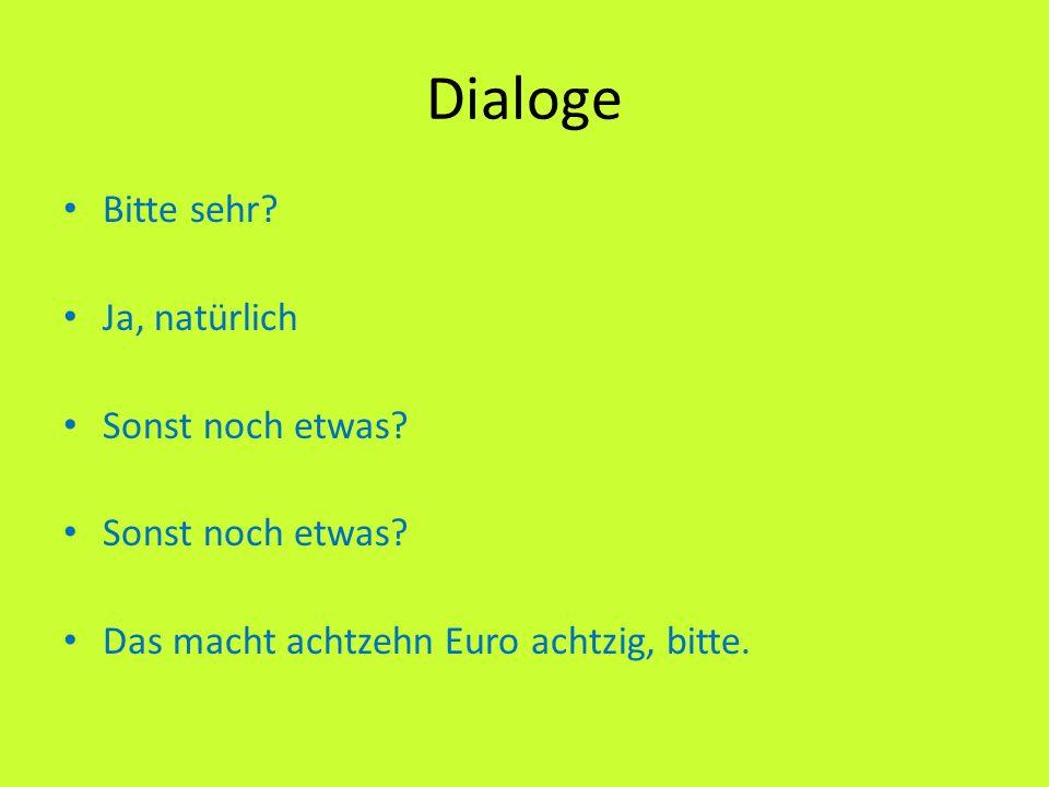 Dialoge Bitte sehr Ja, natürlich Sonst noch etwas