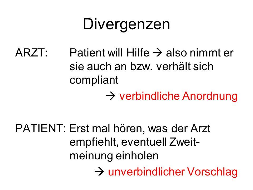 Divergenzen ARZT: Patient will Hilfe  also nimmt er sie auch an bzw. verhält sich compliant.  verbindliche Anordnung.
