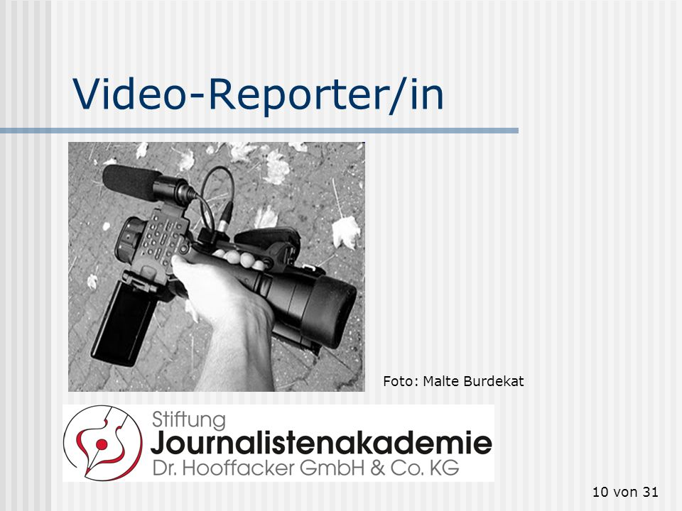 Video-Reporter/in Foto: Malte Burdekat