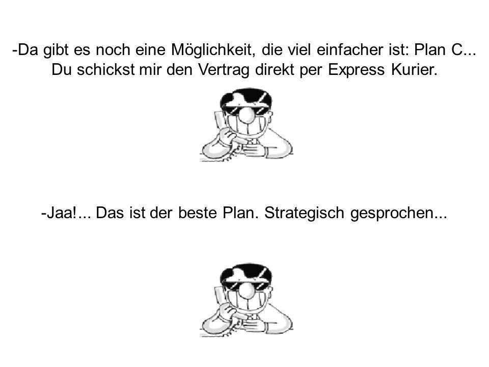 Da gibt es noch eine Möglichkeit, die viel einfacher ist: Plan C...