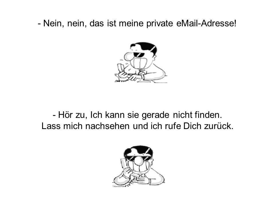 - Nein, nein, das ist meine private eMail-Adresse!