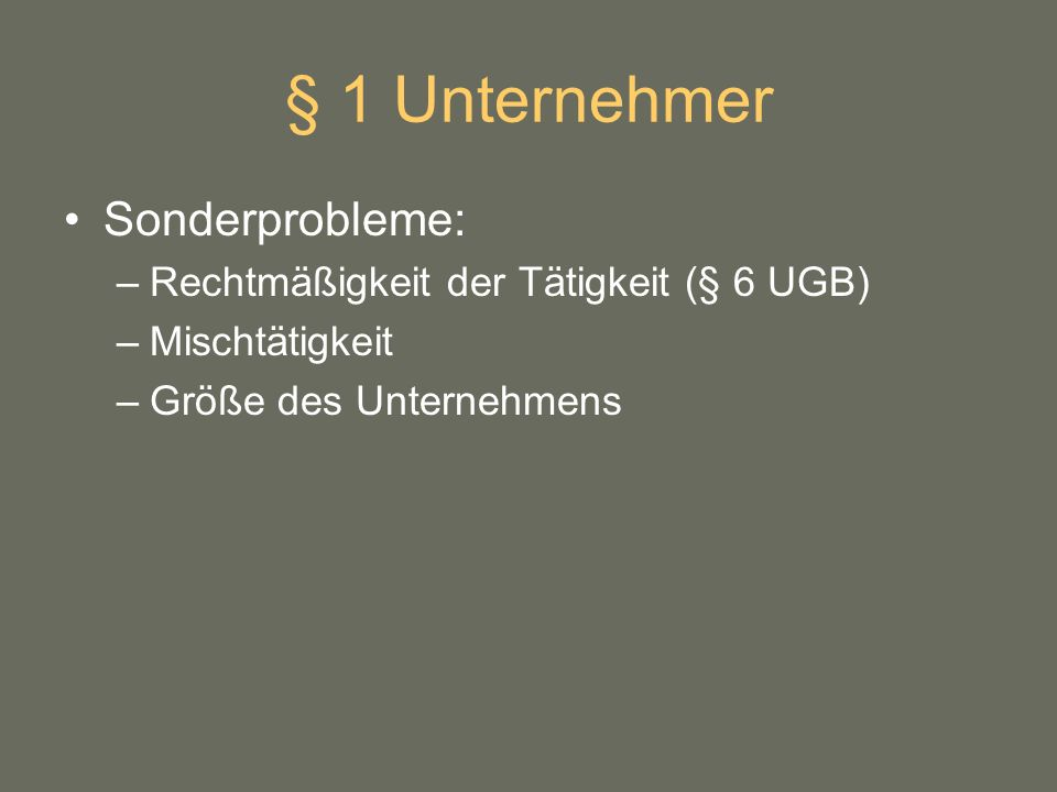 § 1 Unternehmer Sonderprobleme: Rechtmäßigkeit der Tätigkeit (§ 6 UGB)