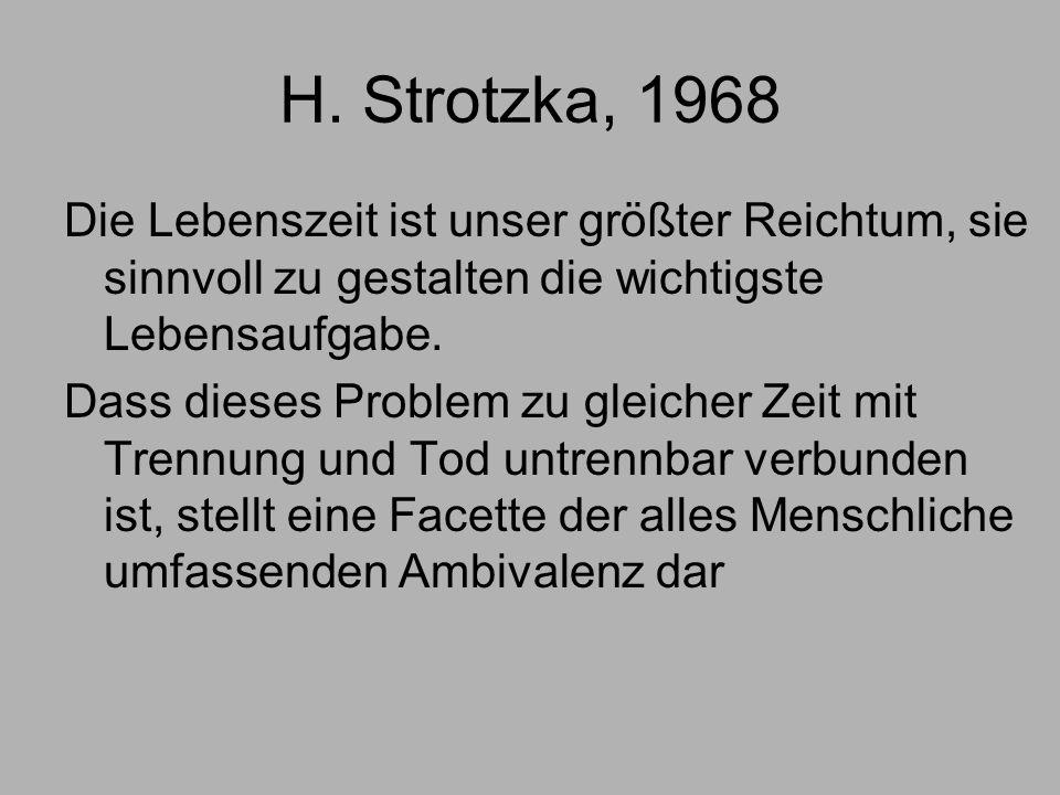H. Strotzka, 1968 Die Lebenszeit ist unser größter Reichtum, sie sinnvoll zu gestalten die wichtigste Lebensaufgabe.
