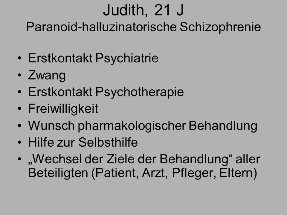 Judith, 21 J Paranoid-halluzinatorische Schizophrenie