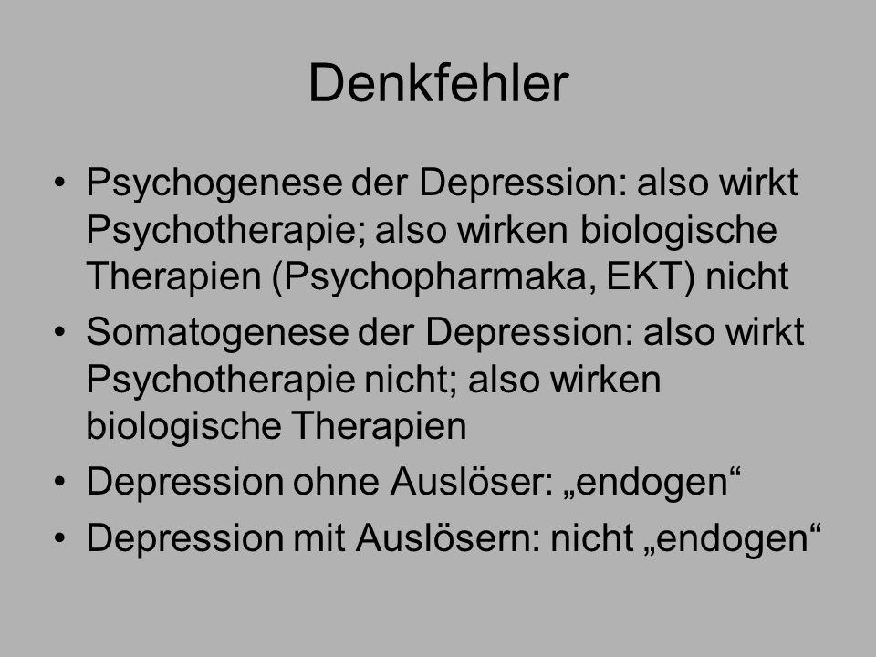 Denkfehler Psychogenese der Depression: also wirkt Psychotherapie; also wirken biologische Therapien (Psychopharmaka, EKT) nicht.