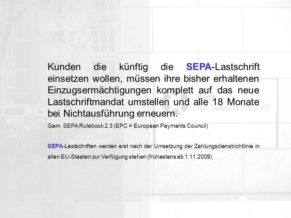 Kunden die künftig die SEPA-Lastschrift einsetzen wollen, müssen ihre bisher erhaltenen Einzugsermächtigungen komplett auf das neue Lastschriftmandat umstellen und alle 18 Monate bei Nichtausführung erneuern.