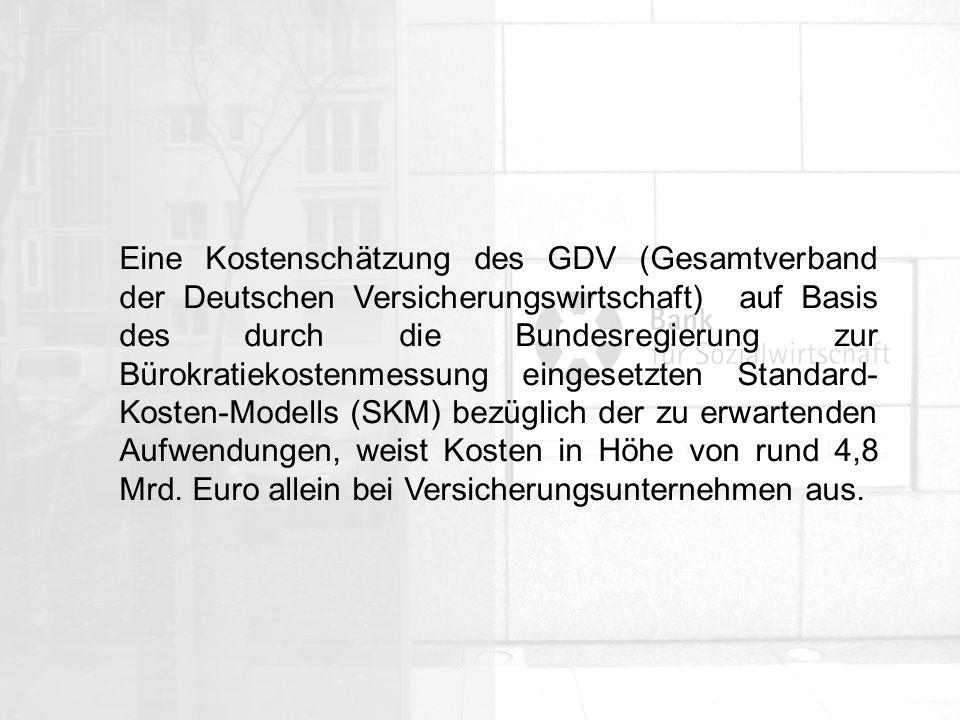 Eine Kostenschätzung des GDV (Gesamtverband der Deutschen Versicherungswirtschaft) auf Basis des durch die Bundesregierung zur Bürokratiekostenmessung eingesetzten Standard-Kosten-Modells (SKM) bezüglich der zu erwartenden Aufwendungen, weist Kosten in Höhe von rund 4,8 Mrd.