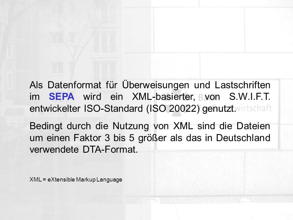Als Datenformat für Überweisungen und Lastschriften im SEPA wird ein XML-basierter, von S.W.I.F.T. entwickelter ISO-Standard (ISO 20022) genutzt.