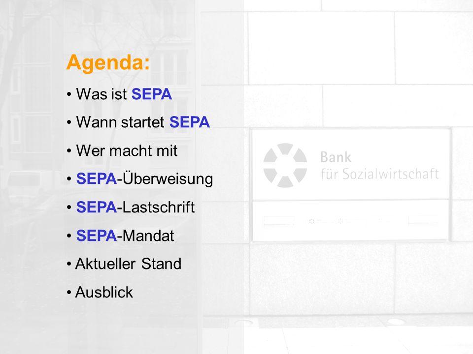 Agenda: Was ist SEPA Wann startet SEPA Wer macht mit SEPA-Überweisung