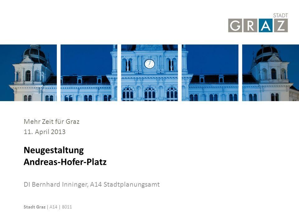 Neugestaltung Andreas-Hofer-Platz Mehr Zeit für Graz 11. April 2013
