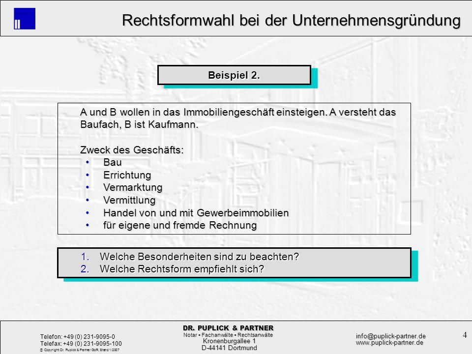 Beispiel 2. A und B wollen in das Immobiliengeschäft einsteigen. A versteht das Baufach, B ist Kaufmann.