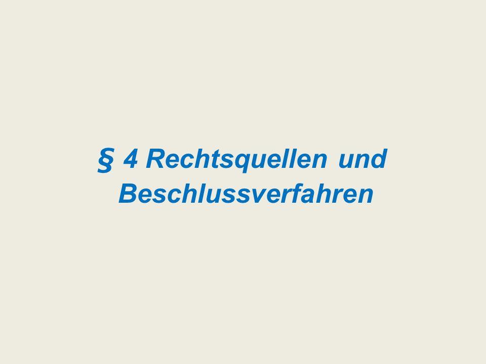 § 4 Rechtsquellen und Beschlussverfahren