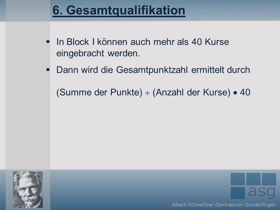 6. Gesamtqualifikation In Block I können auch mehr als 40 Kurse eingebracht werden.