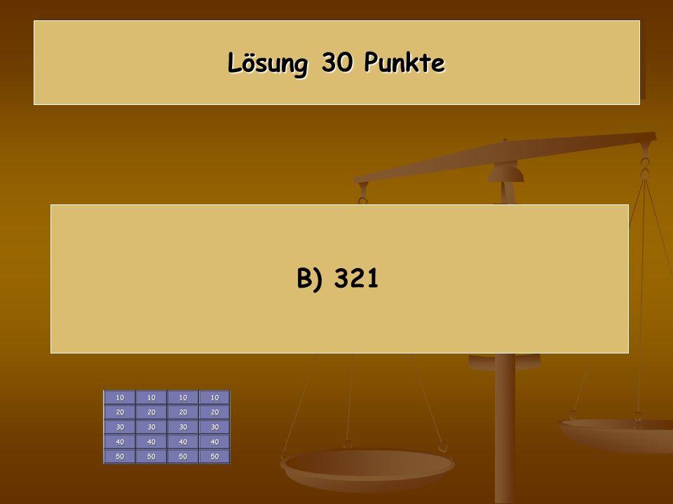 Lösung 30 Punkte B) 321