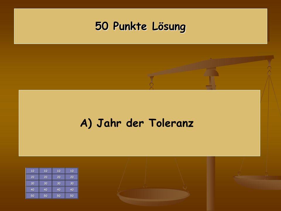 50 Punkte Lösung A) Jahr der Toleranz