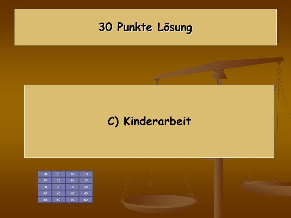 30 Punkte Lösung C) Kinderarbeit