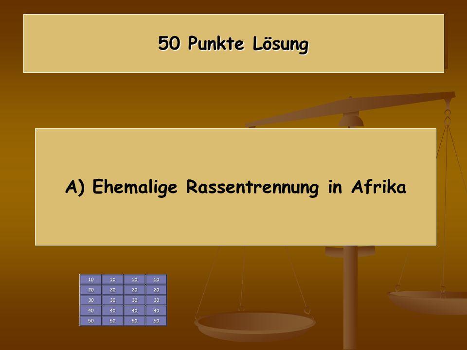 A) Ehemalige Rassentrennung in Afrika