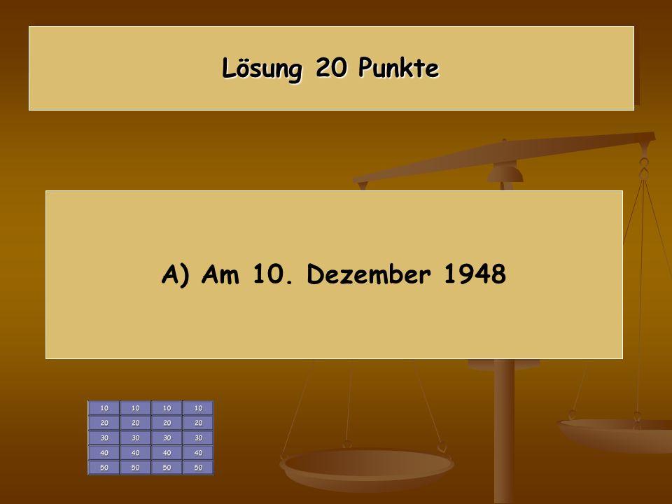 Lösung 20 Punkte A) Am 10. Dezember 1948
