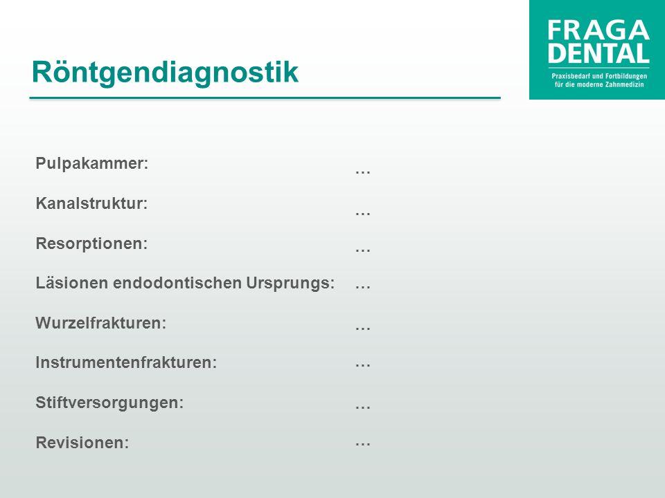 Röntgendiagnostik Pulpakammer: … Kanalstruktur: Resorptionen: …