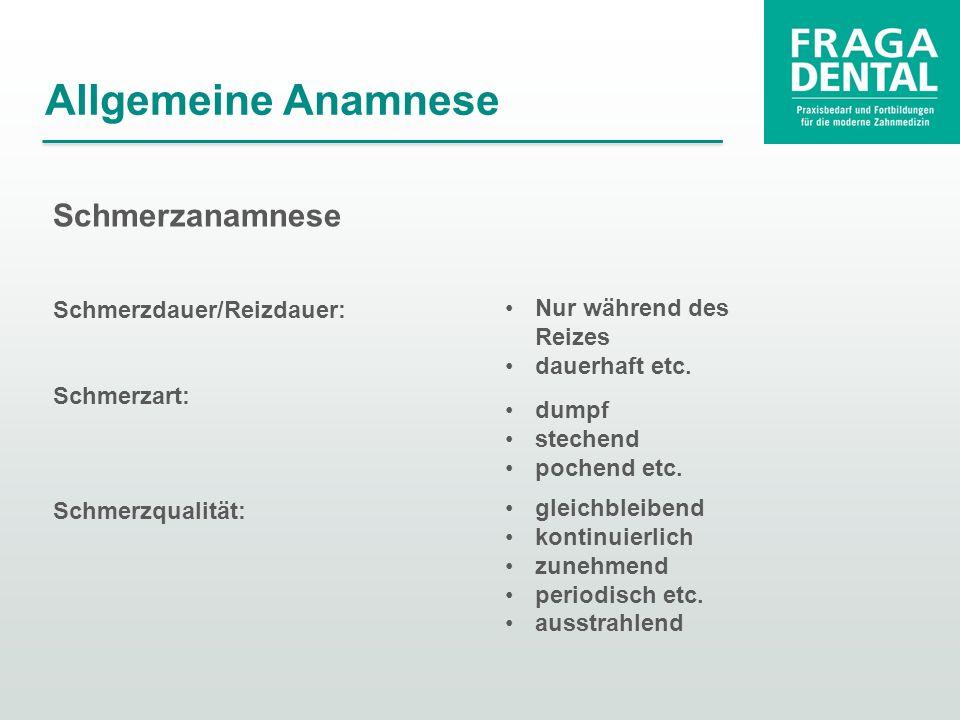 Allgemeine Anamnese Schmerzanamnese Schmerzdauer/Reizdauer: