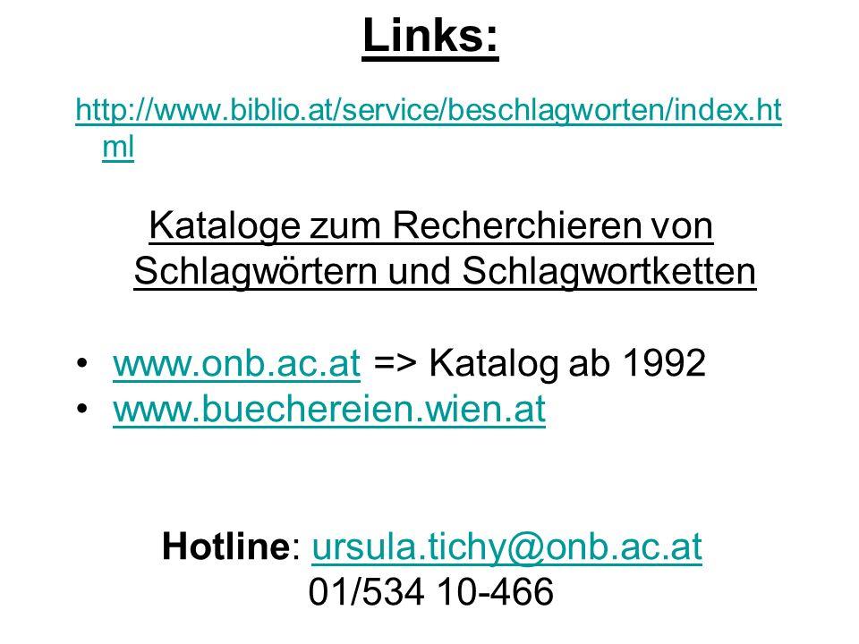 Links: http://www.biblio.at/service/beschlagworten/index.html. Kataloge zum Recherchieren von Schlagwörtern und Schlagwortketten.